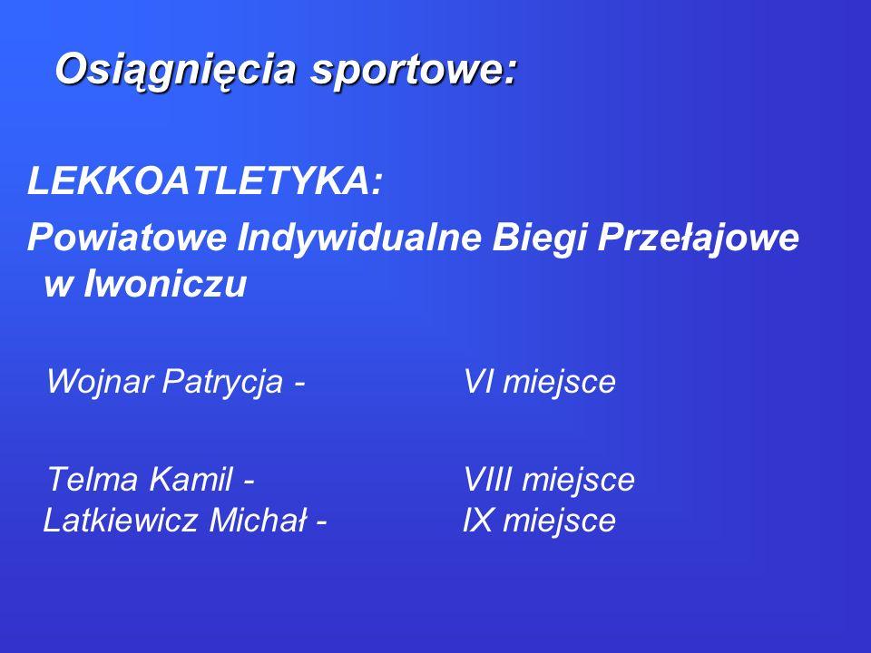 LEKKOATLETYKA: Powiatowe Indywidualne Biegi Przełajowe w Iwoniczu Wojnar Patrycja - VI miejsce Telma Kamil - VIII miejsce Latkiewicz Michał - IX miejs