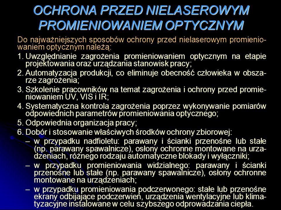 OCHRONA PRZED NIELASEROWYM PROMIENIOWANIEM OPTYCZNYM Do najważniejszych sposobów ochrony przed nielaserowym promienio- waniem optycznym należą: 1.Uwzg