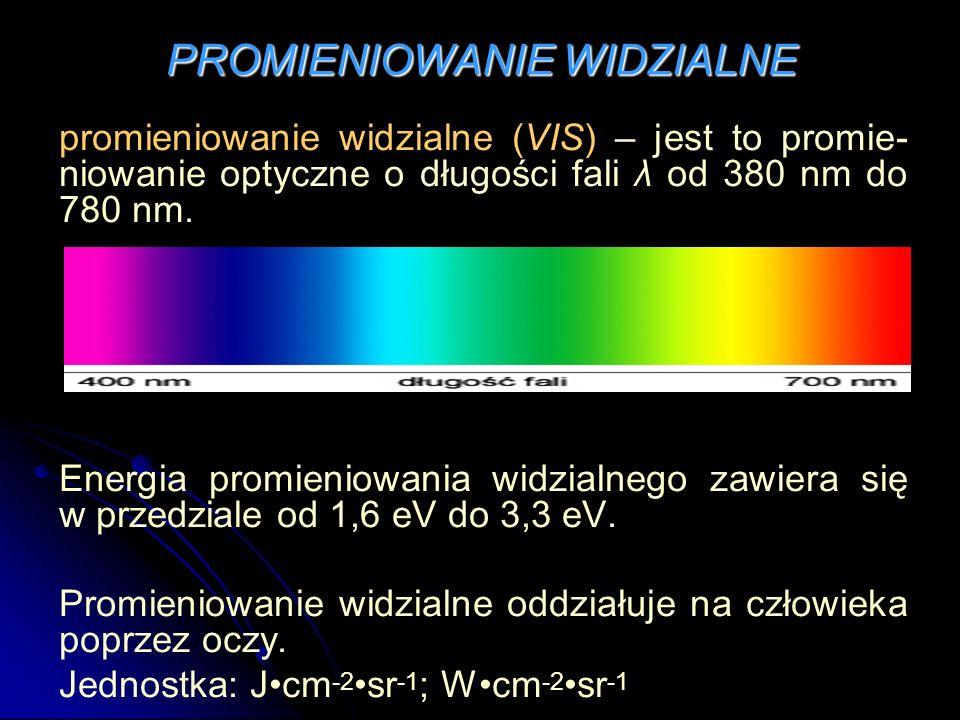 PROMIENIOWANIE WIDZIALNE promieniowanie widzialne (VIS) – jest to promie- niowanie optyczne o długości fali λ od 380 nm do 780 nm. Energia promieniowa