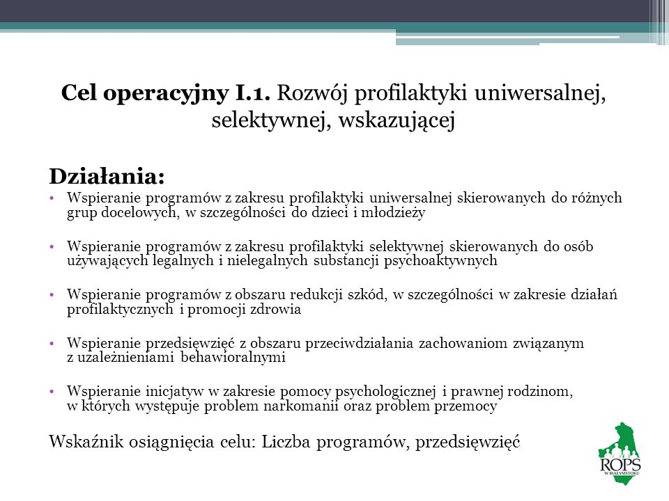 Cel operacyjny I.1. Rozwój profilaktyki uniwersalnej, selektywnej, wskazującej Działania: Wspieranie programów z zakresu profilaktyki uniwersalnej ski