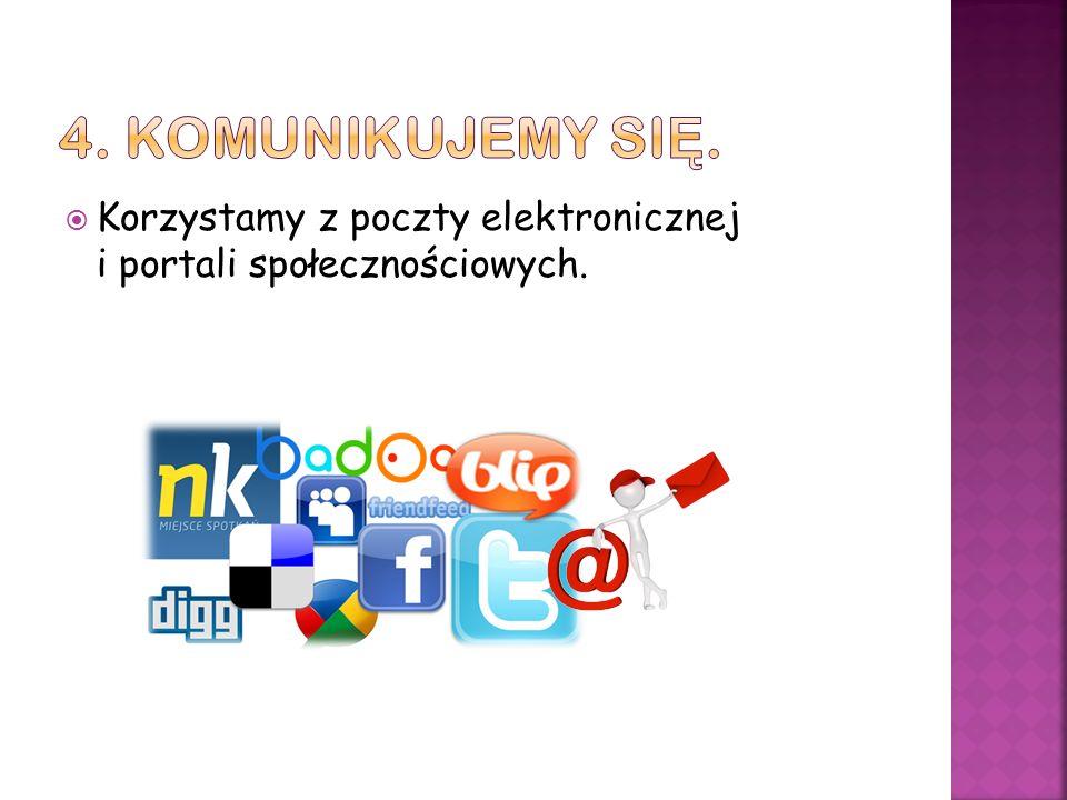 Korzystamy z poczty elektronicznej i portali społecznościowych.