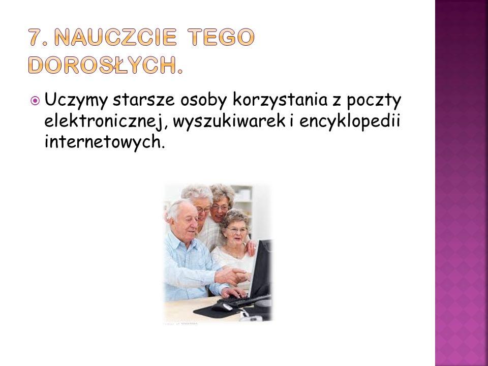 Uczymy starsze osoby korzystania z poczty elektronicznej, wyszukiwarek i encyklopedii internetowych.