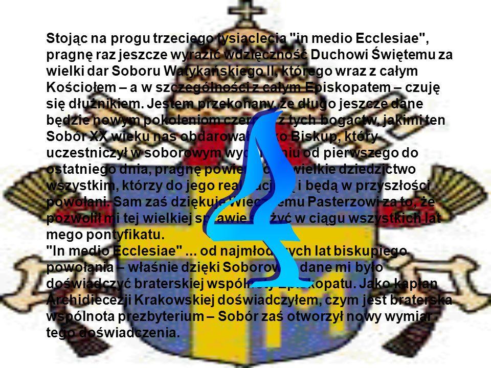 Stojąc na progu trzeciego tysiąclecia in medio Ecclesiae , pragnę raz jeszcze wyrazić wdzięczność Duchowi Świętemu za wielki dar Soboru Watykańskiego II, którego wraz z całym Kościołem – a w szczególności z całym Episkopatem – czuję się dłużnikiem.