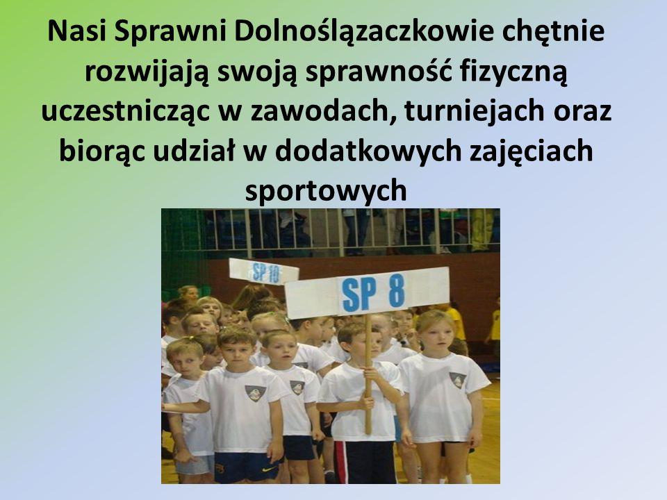 Nasi Sprawni Dolnoślązaczkowie chętnie rozwijają swoją sprawność fizyczną uczestnicząc w zawodach, turniejach oraz biorąc udział w dodatkowych zajęcia