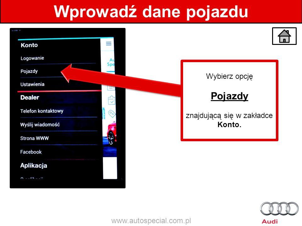Wprowadź dane pojazdu Wybierz opcję Pojazdy znajdującą się w zakładce Konto. www.autospecial.com.pl