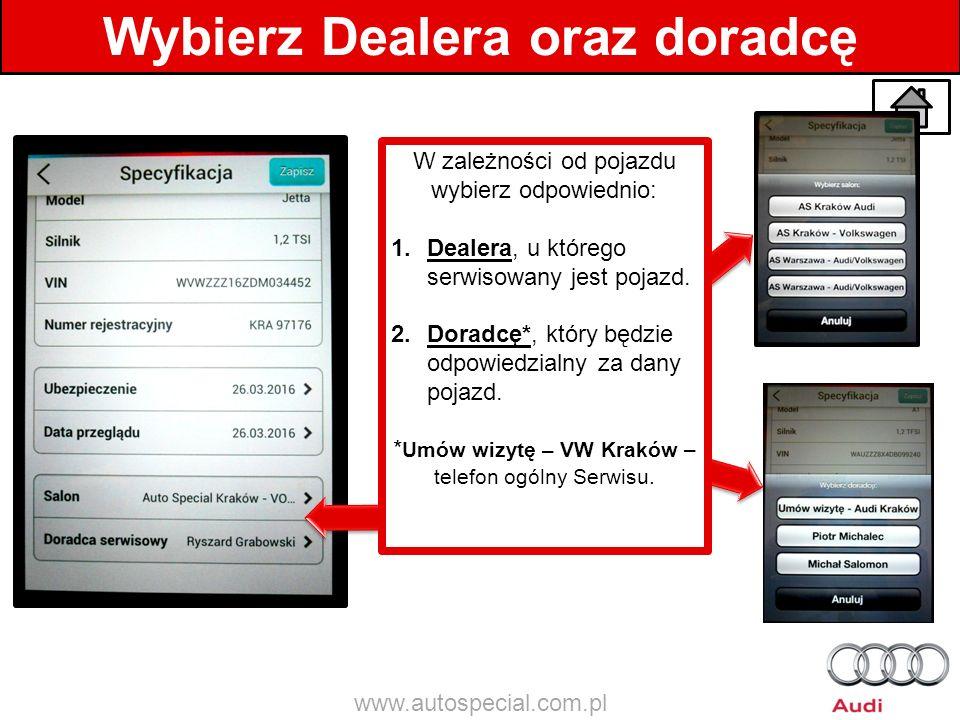 Wybierz Dealera oraz doradcę W zależności od pojazdu wybierz odpowiednio: 1.Dealera, u którego serwisowany jest pojazd. 2.Doradcę*, który będzie odpow
