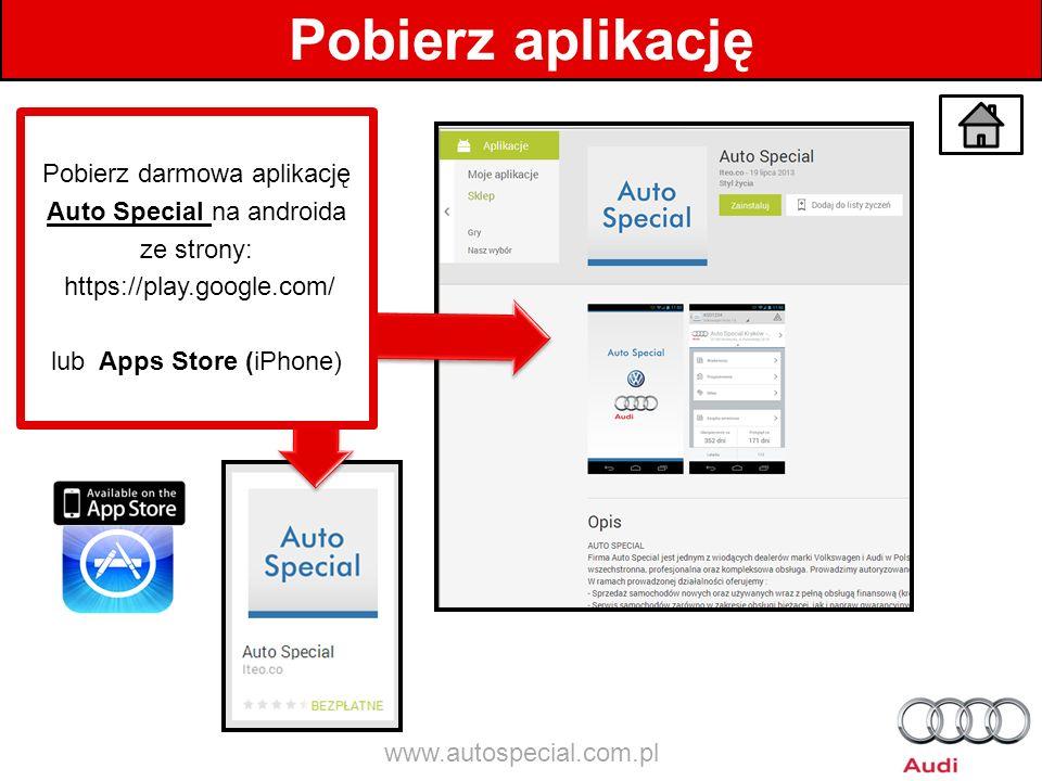 Pobierz aplikację Pobierz darmowa aplikację Auto Special na androida ze strony: https://play.google.com/ lub Apps Store (iPhone) www.autospecial.com.p