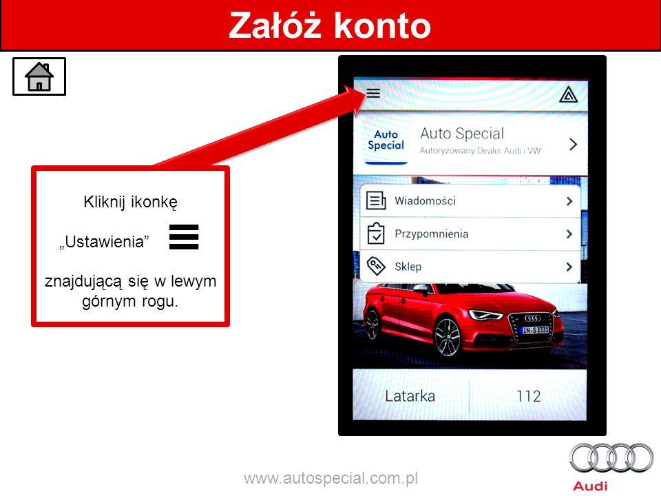 Załóż konto Kliknij ikonkę Ustawienia znajdującą się w lewym górnym rogu. www.autospecial.com.pl