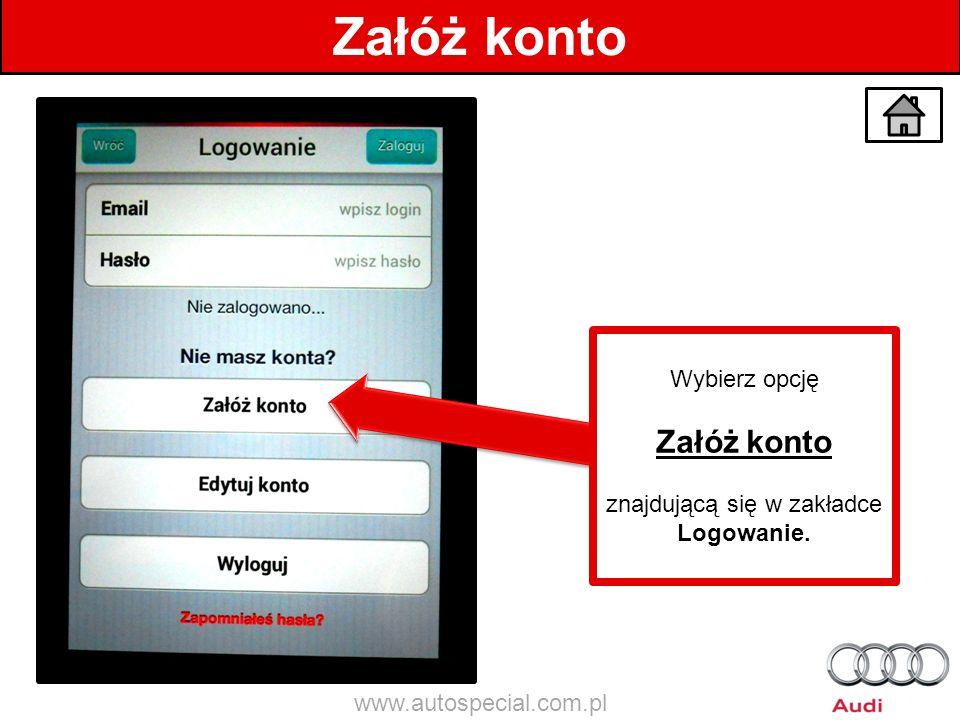 Załóż konto Wybierz opcję Załóż konto znajdującą się w zakładce Logowanie. www.autospecial.com.pl