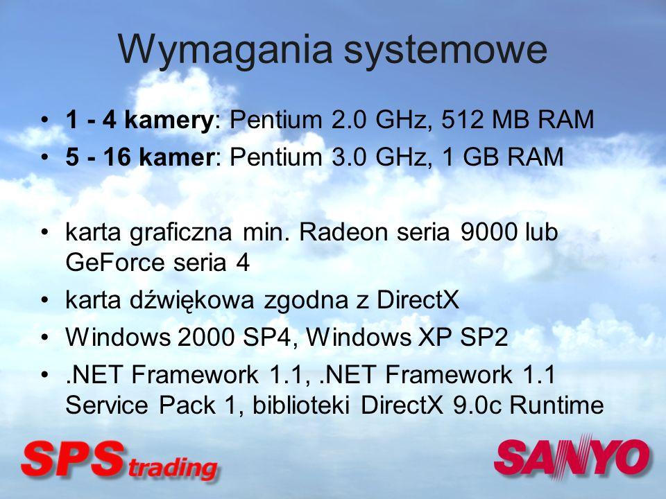 Wymagania systemowe 1 - 4 kamery: Pentium 2.0 GHz, 512 MB RAM 5 - 16 kamer: Pentium 3.0 GHz, 1 GB RAM karta graficzna min. Radeon seria 9000 lub GeFor