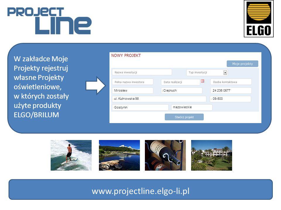 W zakładce Moje Projekty rejestruj własne Projekty oświetleniowe, w których zostały użyte produkty ELGO/BRILUM www.projectline.elgo-li.pl Mirosław Cie