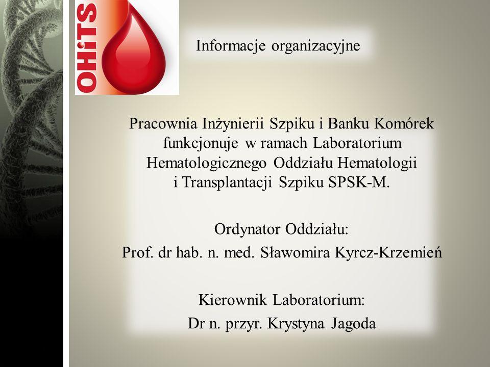 Informacje organizacyjne Pracownia Inżynierii Szpiku i Banku Komórek funkcjonuje w ramach Laboratorium Hematologicznego Oddziału Hematologii i Transpl