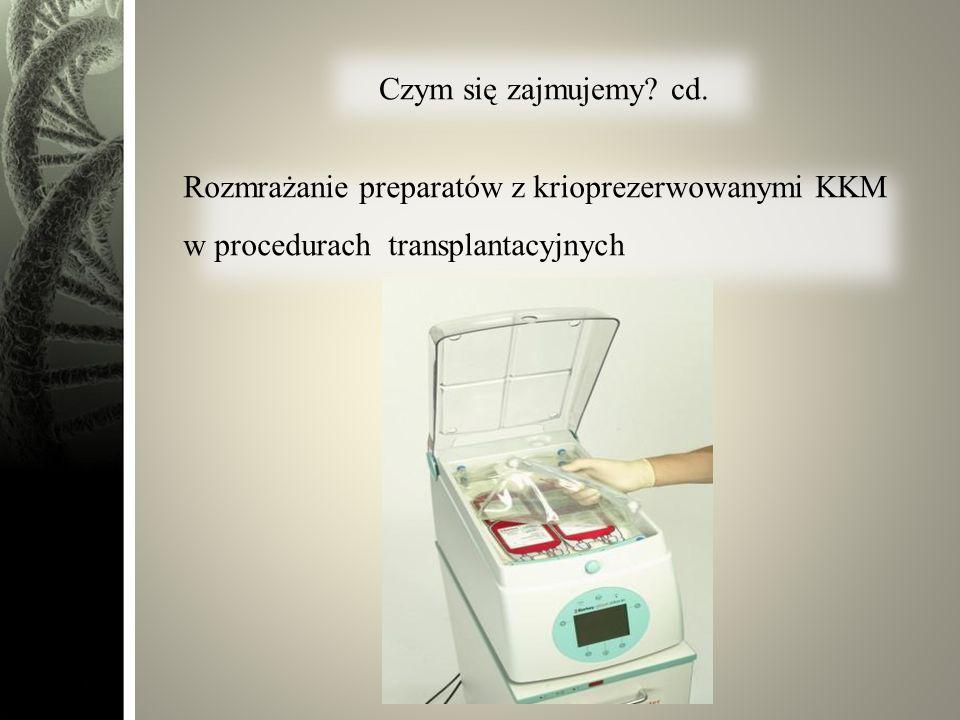 Czym się zajmujemy? cd. Rozmrażanie preparatów z krioprezerwowanymi KKM w procedurach transplantacyjnych