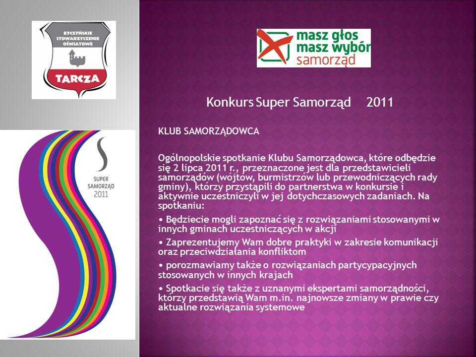 Konkurs Super Samorząd 2011 KLUB SAMORZĄDOWCA Ogólnopolskie spotkanie Klubu Samorządowca, które odbędzie się 2 lipca 2011 r., przeznaczone jest dla pr