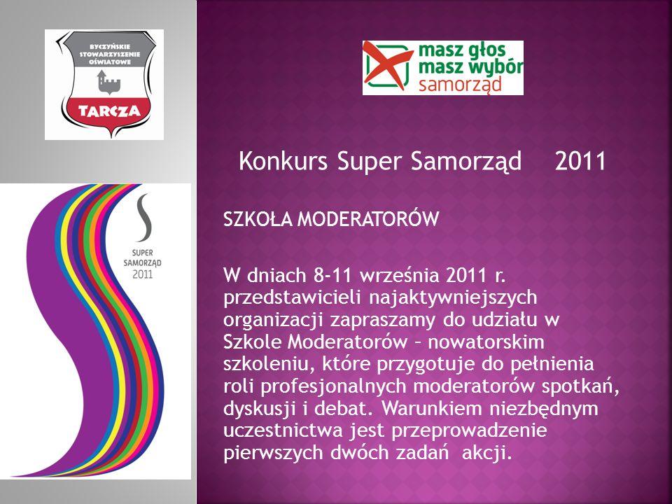 Konkurs Super Samorząd 2011 SZKOŁA MODERATORÓW W dniach 8-11 września 2011 r. przedstawicieli najaktywniejszych organizacji zapraszamy do udziału w Sz