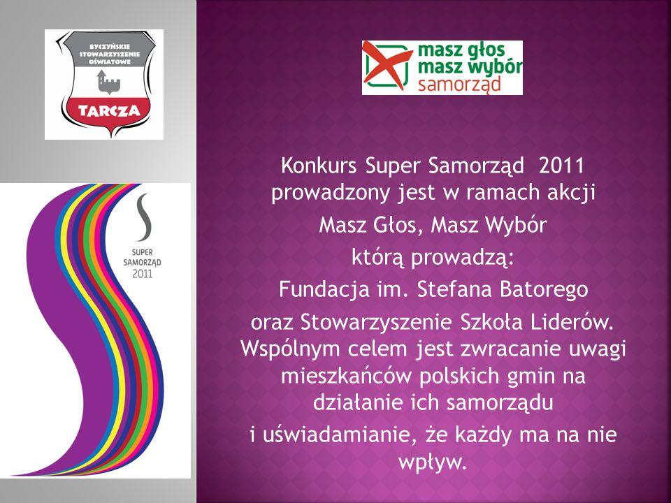 Konkurs Super Samorząd 2011 prowadzony jest w ramach akcji Masz Głos, Masz Wybór którą prowadzą: Fundacja im. Stefana Batorego oraz Stowarzyszenie Szk