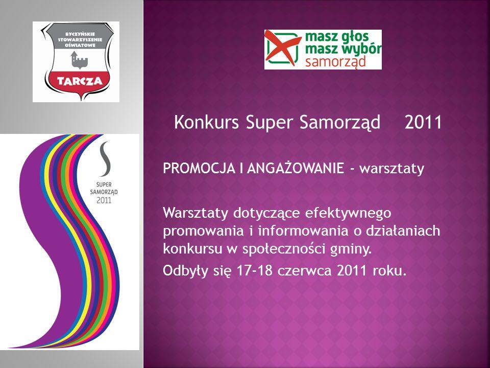 Konkurs Super Samorząd 2011 PROMOCJA I ANGAŻOWANIE - warsztaty Warsztaty dotyczące efektywnego promowania i informowania o działaniach konkursu w społ