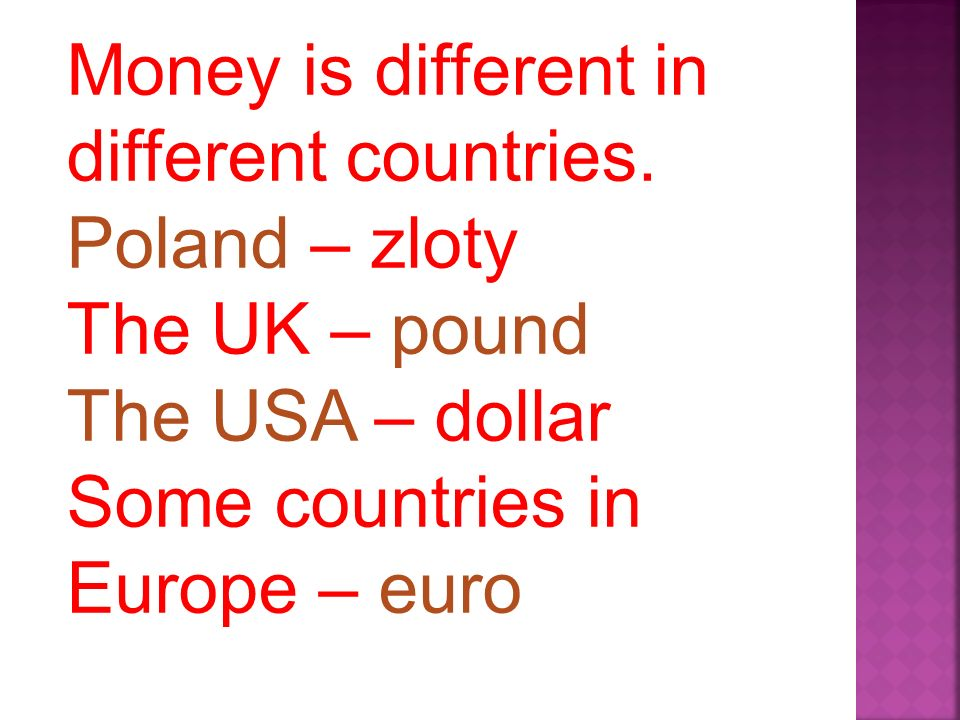 In Poland we have zloty. One zloty is 100 groszy.