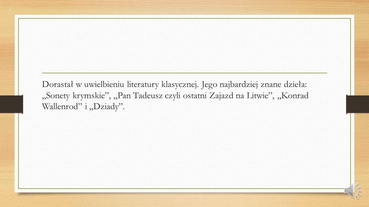 Adam Mickiewicz był działaczem, polskim pisarzem i publicystą politycznym. Pochodził z rodziny Mickiewiczów posiadających herb Poraj.