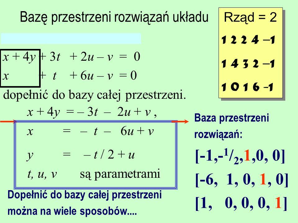 Bazę przestrzeni rozwiązań układu x + 2y + 2 t + 4u – v = 0 x + 4y + 3t + 2u – v = 0 x + t + 6u – v = 0 dopełnić do bazy całej przestrzeni.