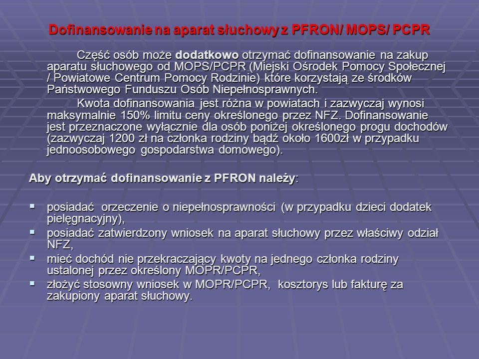 Dofinansowanie na aparat słuchowy z PFRON/ MOPS/ PCPR Część osób może dodatkowo otrzymać dofinansowanie na zakup aparatu słuchowego od MOPS/PCPR (Miej