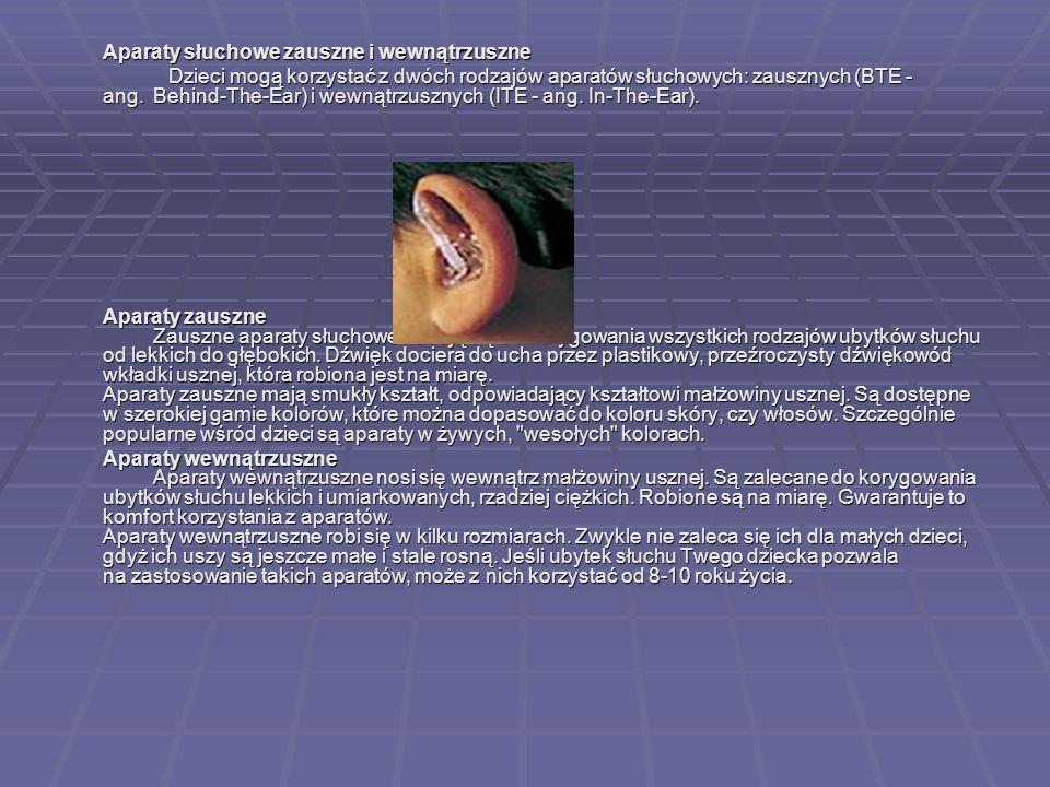 Aparaty słuchowe zauszne i wewnątrzuszne Dzieci mogą korzystać z dwóch rodzajów aparatów słuchowych: zausznych (BTE - ang. Behind-The-Ear) i wewnątrzu