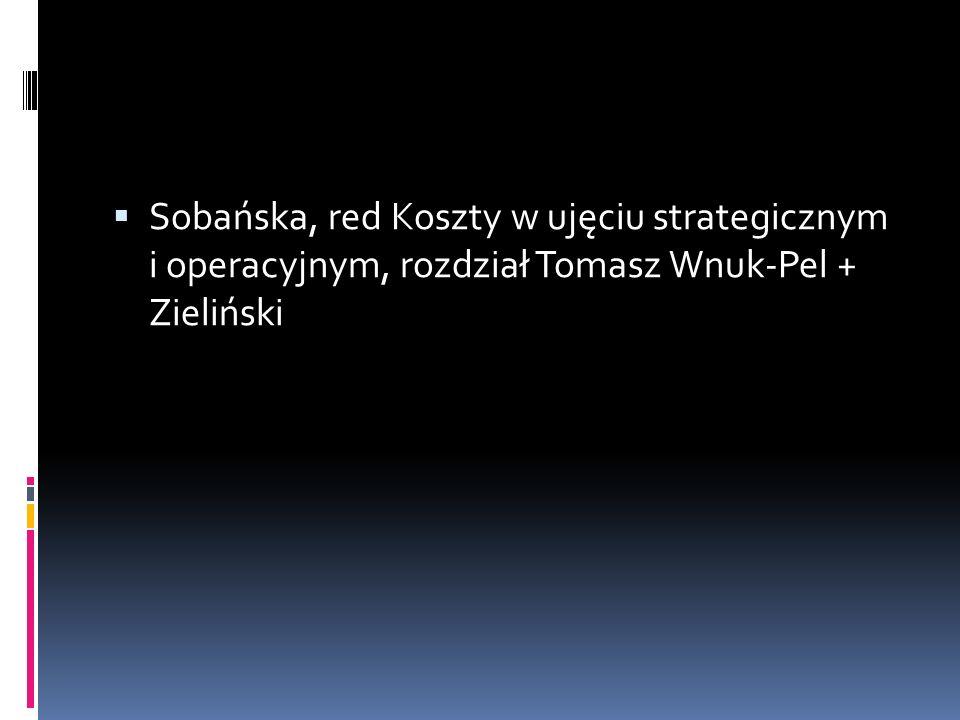 Sobańska, red Koszty w ujęciu strategicznym i operacyjnym, rozdział Tomasz Wnuk-Pel + Zieliński