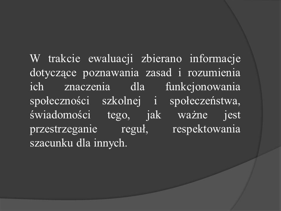 W trakcie ewaluacji zbierano informacje dotyczące poznawania zasad i rozumienia ich znaczenia dla funkcjonowania społeczności szkolnej i społeczeństwa