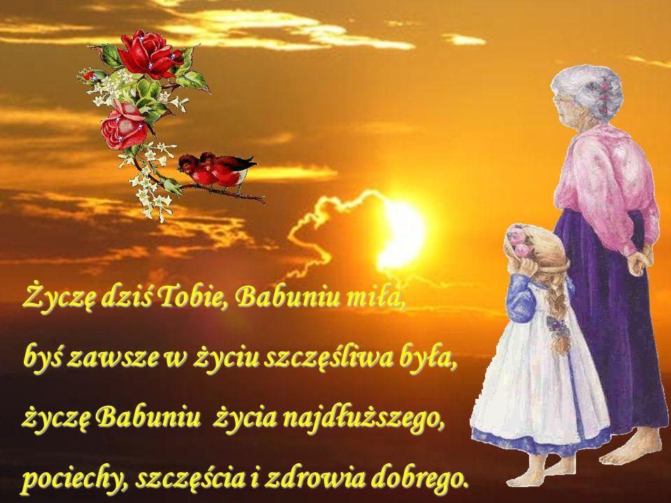 Babciu moja kochana Nie bywaj nigdy stroskana! Zawsze bądź wesoła. Życzy mała Warlubianka