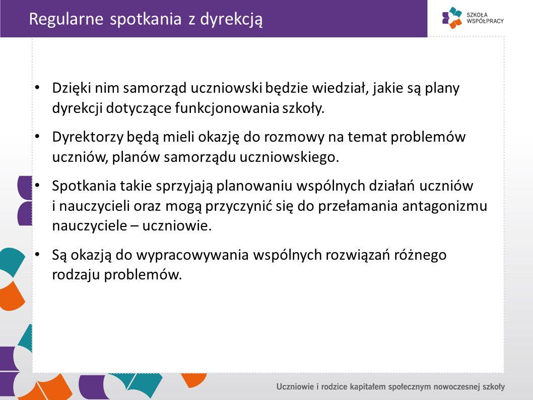 Regularne spotkania z dyrekcją Dzięki nim samorząd uczniowski będzie wiedział, jakie są plany dyrekcji dotyczące funkcjonowania szkoły.