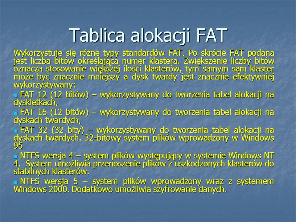 Tablica alokacji FAT Wykorzystuje się różne typy standardów FAT. Po skrócie FAT podana jest liczba bitów określająca numer klastera. Zwiększenie liczb