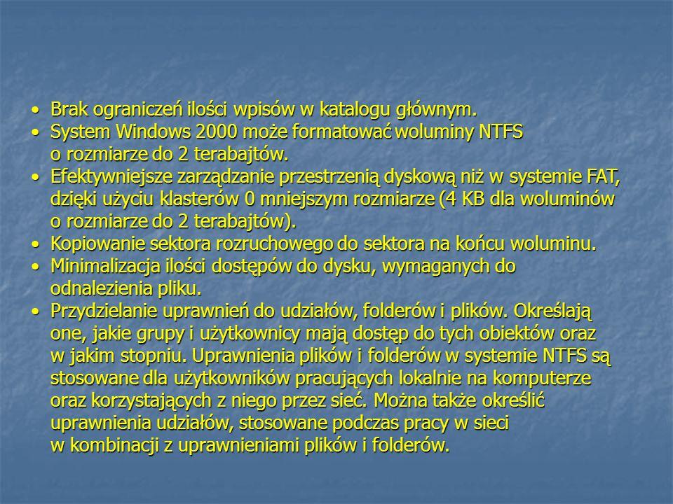 Brak ograniczeń ilości wpisów w katalogu głównym.Brak ograniczeń ilości wpisów w katalogu głównym. System Windows 2000 może formatować woluminy NTFS o