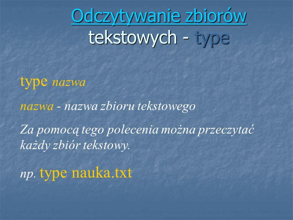 Odczytywanie zbiorów Odczytywanie zbiorów tekstowych - type Odczytywanie zbiorów type nazwa nazwa - nazwa zbioru tekstowego Za pomocą tego polecenia m