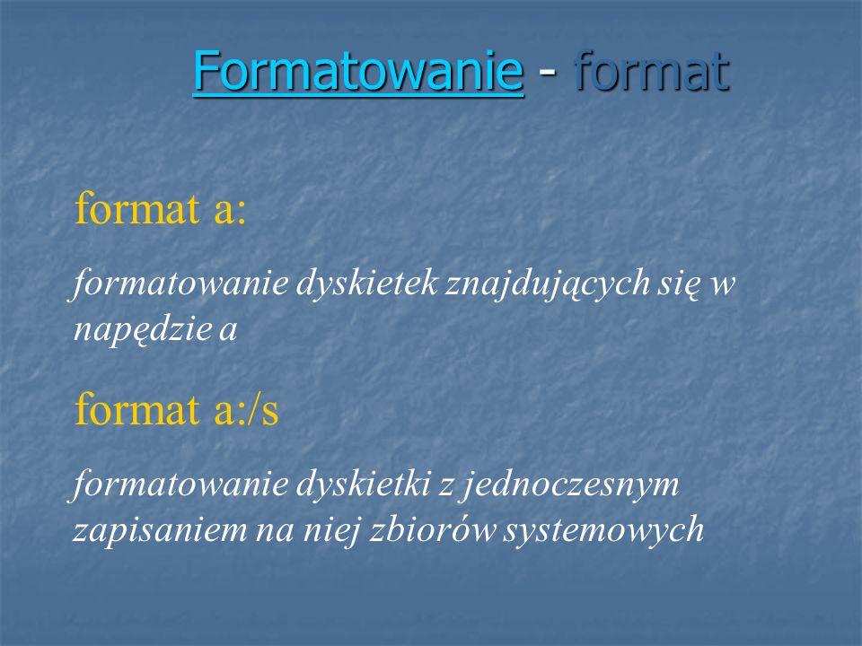 FormatowanieFormatowanie - format Formatowanie format a: formatowanie dyskietek znajdujących się w napędzie a format a:/s formatowanie dyskietki z jed