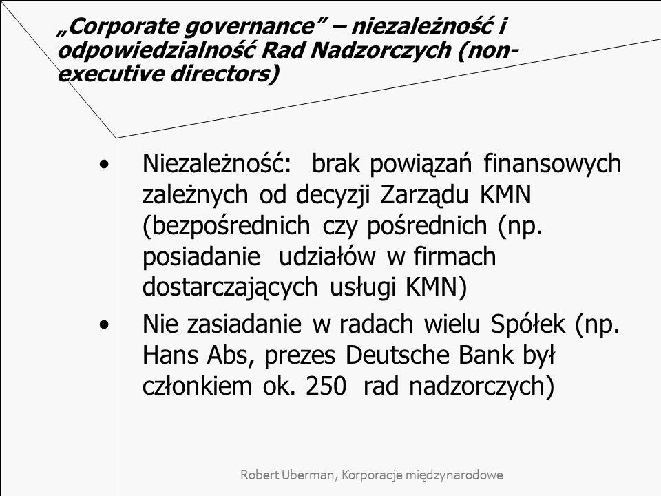 Robert Uberman, Korporacje międzynarodowe Corporate governance – niezależność i odpowiedzialność Rad Nadzorczych (non- executive directors) Niezależność: brak powiązań finansowych zależnych od decyzji Zarządu KMN (bezpośrednich czy pośrednich (np.