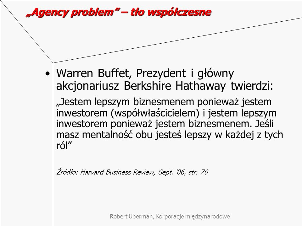 Robert Uberman, Korporacje międzynarodowe The role of a reliable financial reporting The key test of accurate financial reporting is trust Our (US) markets must retain the integrity and efficiency that has contributed greatly to prosperity of America Henry Poulson, US Treasury secretary, FT, May 17, 2007, page 11
