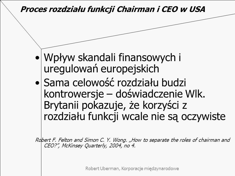 Robert Uberman, Korporacje międzynarodowe Różnice pomiędzy krajami anglosaskimi a Europą w zakresie wdrażania ładu korporacyjnego Różnice pomiędzy podejściem do afer Enronu i WorldComu z jednej a Parmalatu i Aholda z drugiej strony Różnice w przyjmowaniu MSSF-ów: w Wlk.
