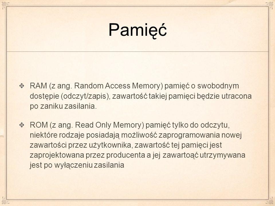 Pamięć RAM (z ang. Random Access Memory) pamięć o swobodnym dostępie (odczyt/zapis), zawartość takiej pamięci będzie utracona po zaniku zasilania. ROM