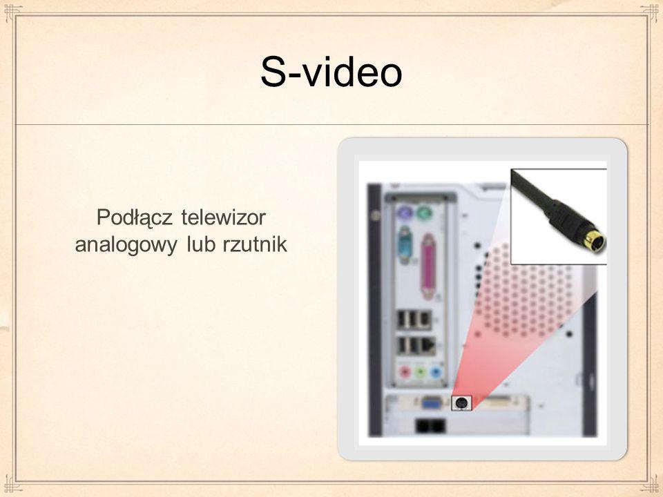 S-video Podłącz telewizor analogowy lub rzutnik