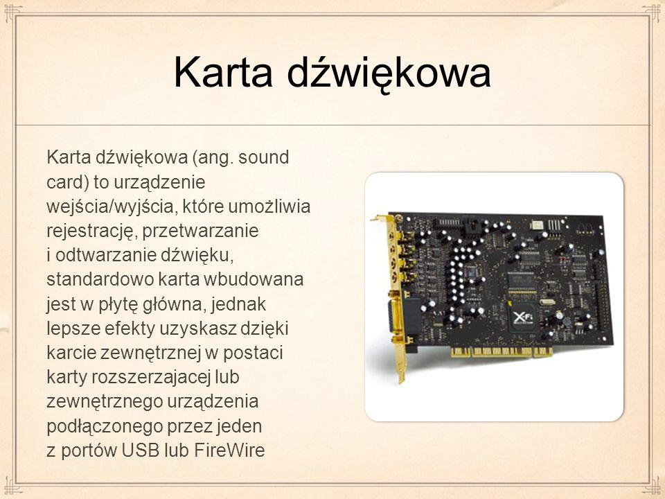 Karta dźwiękowa Karta dźwiękowa (ang. sound card) to urządzenie wejścia/wyjścia, które umożliwia rejestrację, przetwarzanie i odtwarzanie dźwięku, sta