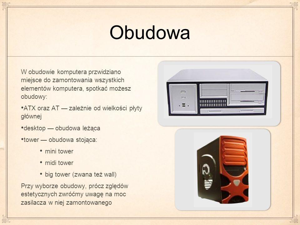 Obudowa W obudowie komputera przwidziano miejsce do zamontowania wszystkich elementów komputera, spotkać możesz obudowy: ATX oraz AT zależnie od wielk