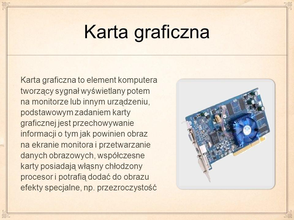 Karta graficzna Karta graficzna to element komputera tworzący sygnał wyświetlany potem na monitorze lub innym urządzeniu, podstawowym zadaniem karty g
