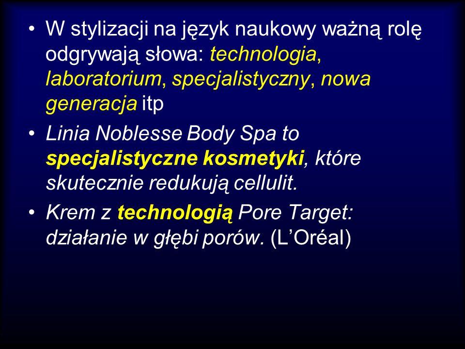 W stylizacji na język naukowy ważną rolę odgrywają słowa: technologia, laboratorium, specjalistyczny, nowa generacja itp Linia Noblesse Body Spa to sp