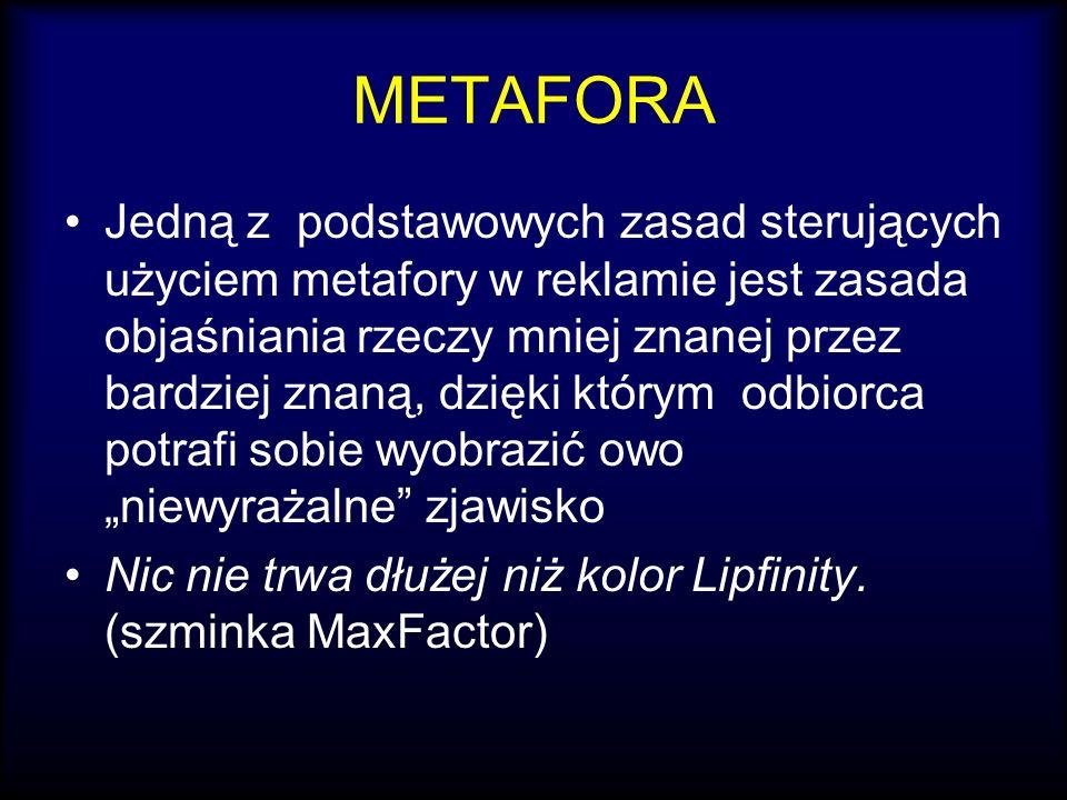 METAFORA Jedną z podstawowych zasad sterujących użyciem metafory w reklamie jest zasada objaśniania rzeczy mniej znanej przez bardziej znaną, dzięki k