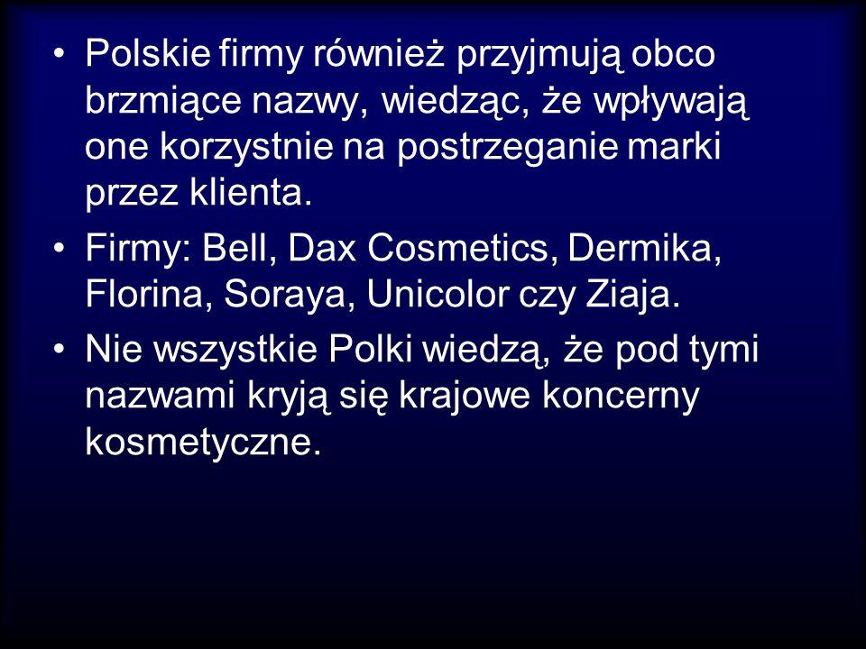 Polskie firmy również przyjmują obco brzmiące nazwy, wiedząc, że wpływają one korzystnie na postrzeganie marki przez klienta. Firmy: Bell, Dax Cosmeti