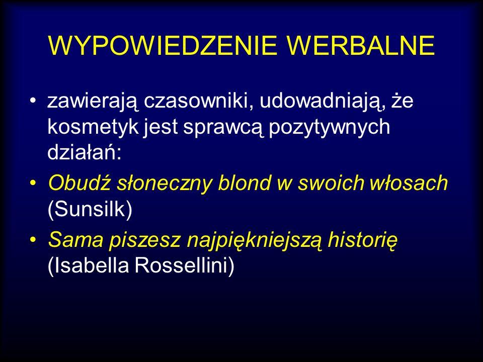 WYPOWIEDZENIE WERBALNE zawierają czasowniki, udowadniają, że kosmetyk jest sprawcą pozytywnych działań: Obudź słoneczny blond w swoich włosach (Sunsil