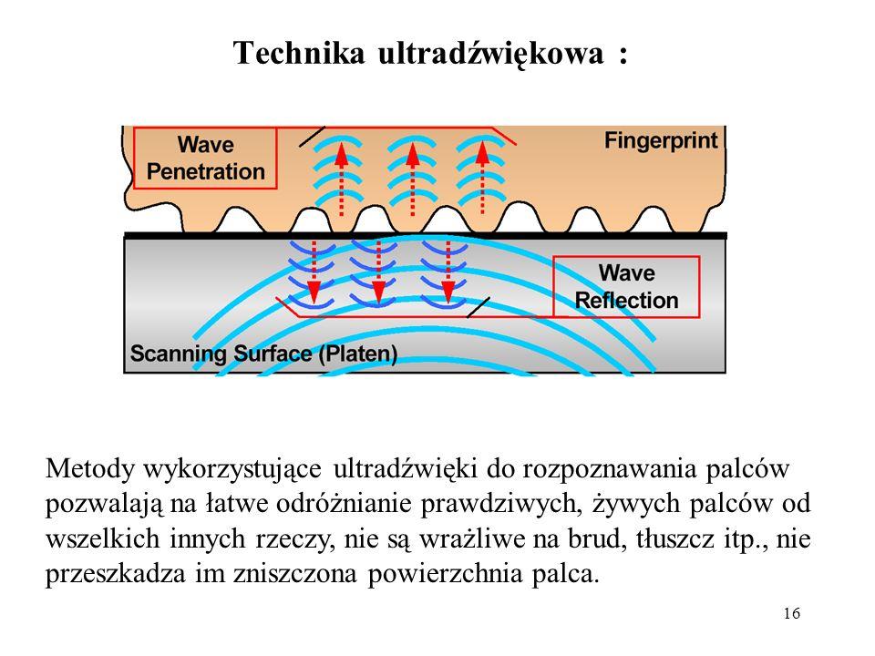 16 Technika ultradźwiękowa : Metody wykorzystujące ultradźwięki do rozpoznawania palców pozwalają na łatwe odróżnianie prawdziwych, żywych palców od w