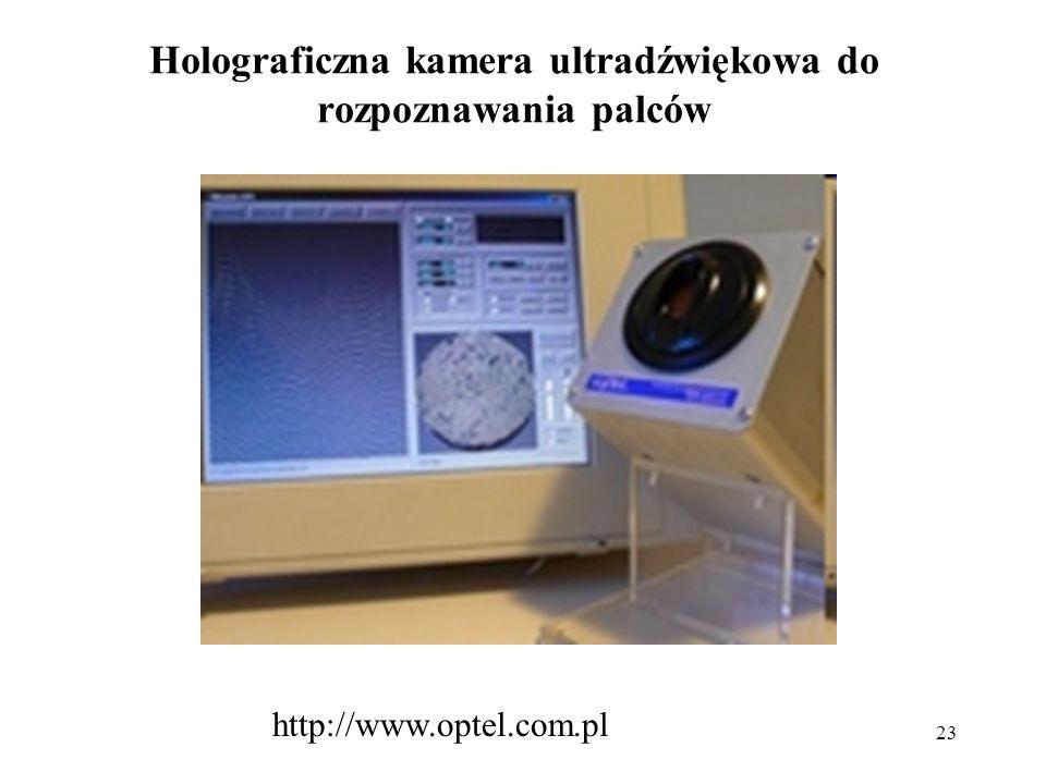 23 Holograficzna kamera ultradźwiękowa do rozpoznawania palców http://www.optel.com.pl
