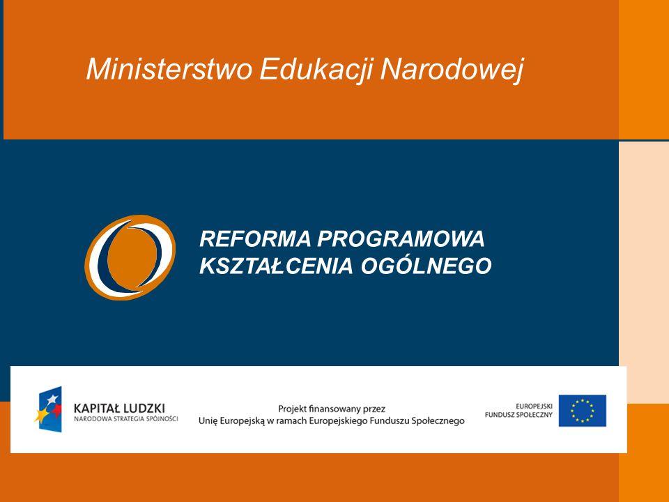 EDUKACJA SKUTECZNA, PRZYJAZNA I NOWOCZESNA Ministerstwo Edukacji Narodowej REFORMA PROGRAMOWA KSZTAŁCENIA OGÓLNEGO