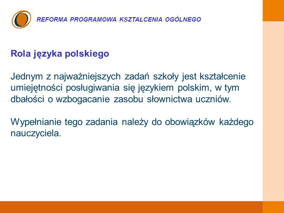 EDUKACJA SKUTECZNA, PRZYJAZNA I NOWOCZESNA REFORMA PROGRAMOWA KSZTAŁCENIA OGÓLNEGO Rola języka polskiego Jednym z najważniejszych zadań szkoły jest ks